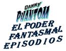 Danny Phantom El poder Fantasmal episodios.png
