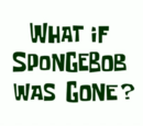 What if SpongeBob Was Gone? (Patrick)