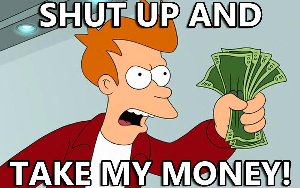 Shut_up_and_take_my_money.jpg