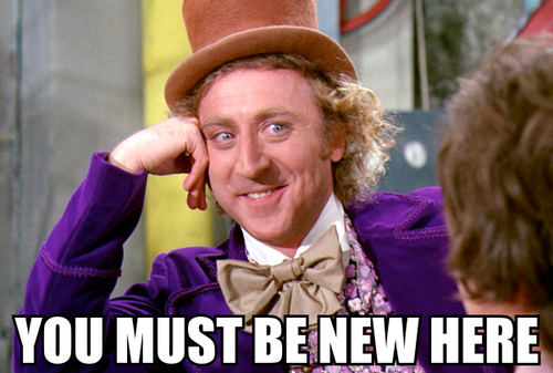 Willy-wonka-you-must-be-new-here.jpg