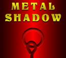 Metal Shadow