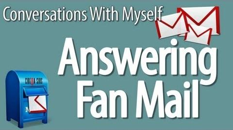 Answering Fan Mail - Part 1 - Conversations With Myself