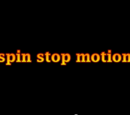 Spin stop motion