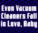 Even a Vacuum Cleaner Can Love, Baby
