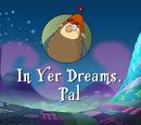 In Yer Dreams, Pal