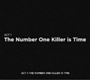 Act 1: The Number One Killer is Time