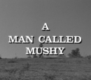 A Man Called Mushy