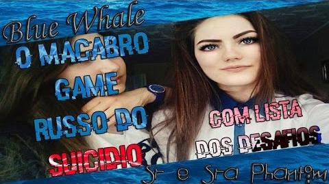 BLUE WHALE BALEIA AZUL *O MACABRO GAME DO SUICÍDIO* - COM LISTA DOS DESAFIOS*