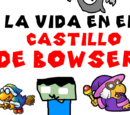 La Vida en el Castillo De Bowser