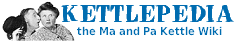 KETTLEPEDIA, the MA AND PA KETTLE Wiki