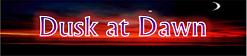 Dusk at Dawn Wiki
